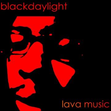 "Blackdaylight ""Lava Music"""
